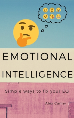 Emotional Intelligence: Simple Ways To Fix Your EQ Cover Image