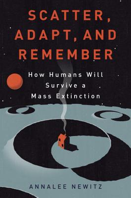 Scatter, Adapt, and Remember: How Humans Will Survive a Mass Extinction Cover Image