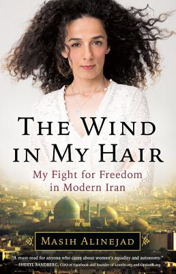 The Wind in My Hair: My Fight for Freedom in Modern Iran Cover Image