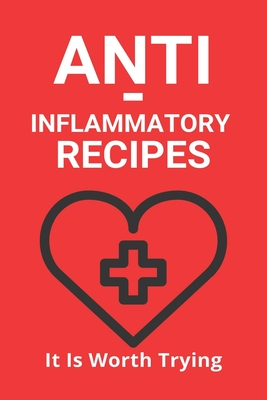 Anti-Inflammatory Recipes: It Is Worth Trying: How To Reduce Inflammation In The Gut Cover Image
