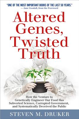 Altered Genes, Twisted Truth: How the Venture to Genetically Engineer Our Food Has Subverted Science, Corrupted Government, and Systematically Decei Cover Image