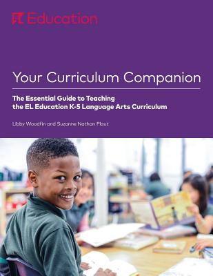 Your Curriculum Companion: The Essential Guide to Teaching the El Education K-5 Language Arts Curriculum Cover Image