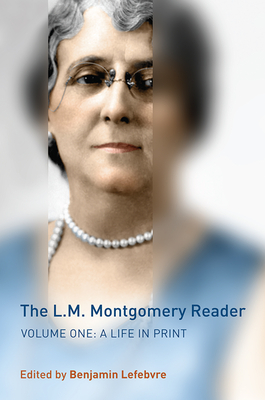 The L.M. Montgomery Reader, Volume 1: A Life in Print Cover Image