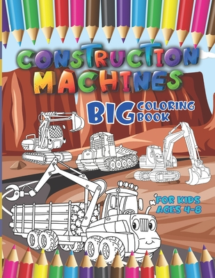 Construction machines - Big coloring book for kids ages 4-8 Cover Image