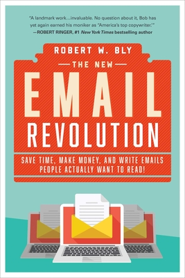 The New Email Revolution: Save Time, Make Money, and Write Emails People Actually Want to Read! Cover Image