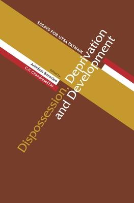 Dispossession, Deprivation, and Development: Essays for Utsa Patnaik Cover Image