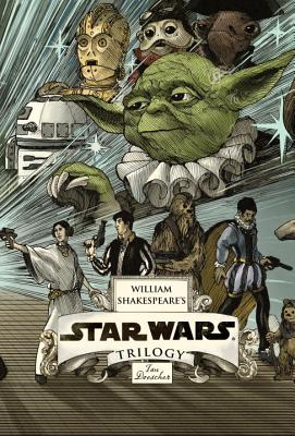William Shakespeare's Star Wars Trilogy: The Royal Imperial Boxed Set: Includes Verily, a New Hope; The Empire Striketh Back; The Jedi Doth Return; An Cover Image