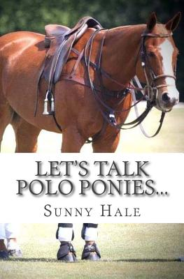 Let's Talk Polo Ponies...: The facts about polo ponies every polo player should know Cover Image