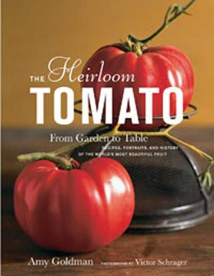 The Heirloom Tomato: From Garden to Table: Recipes, Portraits, and History of the World's Most Beautiful Fruit Cover Image