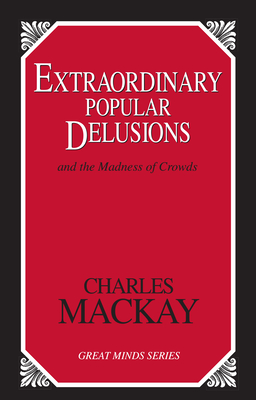 Extraordinary Popular Delusions: And the Madness of Crowds (Great Minds) Cover Image