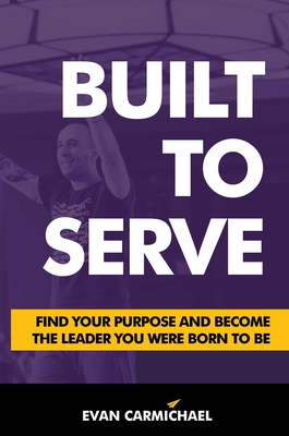 Built to Serve: Find Your Purpose and Become the Leader You Were Born to Be Cover Image