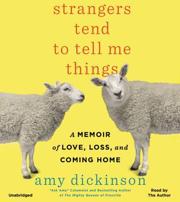 Strangers Tend to Tell Me Things: A Memoir of Love, Loss, and Coming Home Cover Image