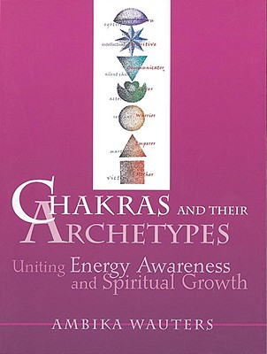 Chakras and Their Archetypes: Uniting Energy Awareness and Spiritual Growth Cover Image