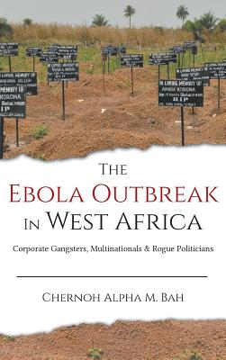 The Ebola Outbreak in West Africa: Corporate Gangsters, Multinationals, and Rogue Politicians Cover Image