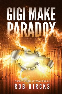 Gigi Make Paradox (Where the Hell is Tesla? Book 3) Cover Image