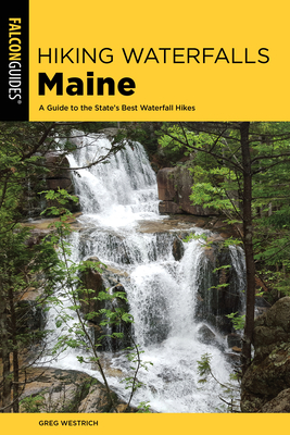 Hiking Waterfalls Maine: A Guide to the State's Best Waterfall Hikes (State Hiking Guides) Cover Image