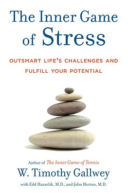 The Inner Game of Stress: Outsmart Life's Challenges and Fulfill Your Potential Cover Image