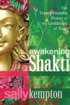 Awakening Shakti: The Transformative Power of the Goddesses of Yoga Cover Image