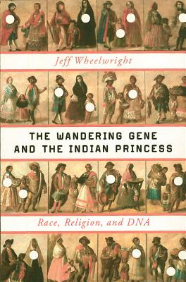 The Wandering Gene and the Indian Princess: Race, Religion, and DNA Cover Image
