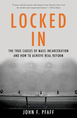 Locked In: The True Causes of Mass Incarceration-and How to Achieve Real Reform Cover Image