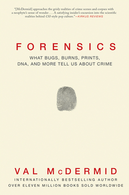 Forensics: What Bugs, Burns, Prints, DNA and More Tell Us about Crime Cover Image