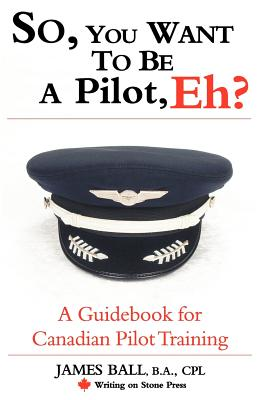 So, You Want to Be a Pilot, Eh? a Guidebook for Canadian Pilot Training (Writing on Stone Canadian Career) Cover Image