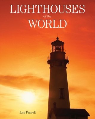 Lighthouses of the World: 130 World Wonders Pictured Inside Cover Image