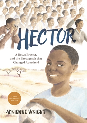 Hector: A Boy, A Protest, and the Photograph that Changed Apartheid Cover Image