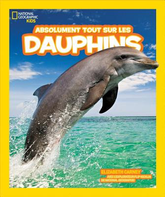 Absolument Tout Sur les Dauphins = Everything Dolphins (National Geographic Kids) Cover Image