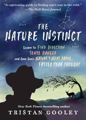 The Nature Instinct: Learn to Find Direction, Sense Danger, and Even Guess Nature's Next Move—Faster Than Thought Cover Image