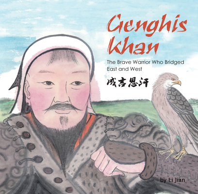 Genghis Khan: The Brave Warrior Who Bridged East and West (English and Chinese Bilingual Text) (Contemporary Writers from Shanghai) Cover Image