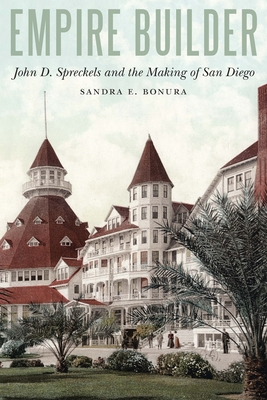 Empire Builder: John D. Spreckels and the Making of San Diego Cover Image