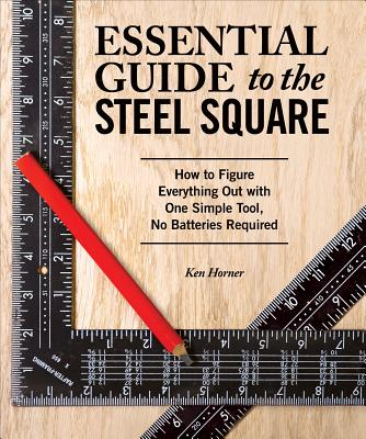 Essential Guide to the Steel Square: How to Figure Everything Out with One Simple Tool, No Batteries Required Cover Image