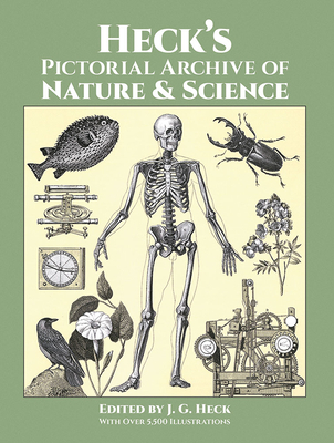 Heck's Pictorial Archive of Nature and Science: With Over 5,500 Illustrations (Dover Pictorial Archives) Cover Image
