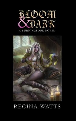 Bloom & Dark: Book I of The Burningsoul Saga Cover Image