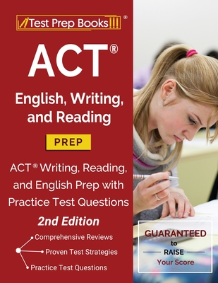 ACT English, Writing, and Reading Prep: ACT Writing, Reading, and English Prep with Practice Test Questions [2nd Edition] Cover Image
