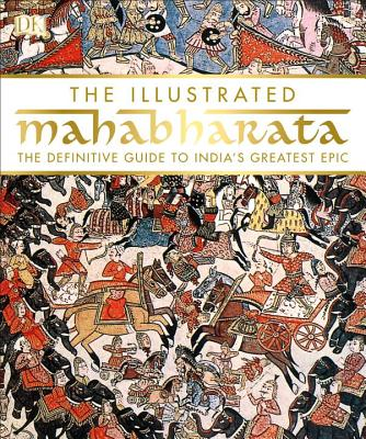 The Illustrated Mahabharata: The Definitive Guide to India s Greatest Epic Cover Image