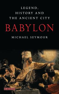 Babylon: Legend, History and the Ancient City Cover Image
