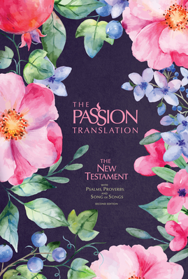 The Passion Translation New Testament (2nd Edition) Berry Blossoms: With Psalms, Proverbs and Song of Songs Cover Image