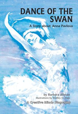 Dance of the Swan: A Story about Anna Pavlova (Creative Minds Biography) Cover Image