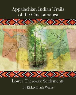 Appalachian Indian Trails of the Chickamauga: Lower Cherokee Settlements Cover Image