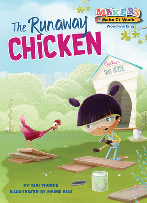 The Runaway Chicken: Woodworking (Makers Make It Work) Cover Image