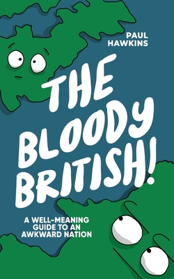 The Bloody British: A Well-Meaning Guide to an Awkward Nation Cover Image