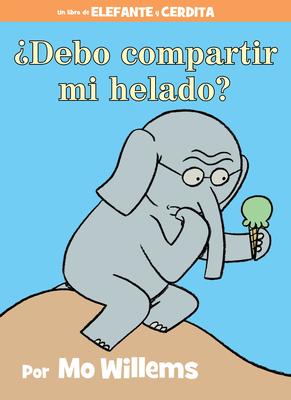 ¿Debo compartir mi helado? (Spanish Edition) (An Elephant and Piggie Book) Cover Image