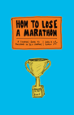How to Lose a Marathon: A Starter's Guide to Finishing in 26.2 Chapters Cover Image