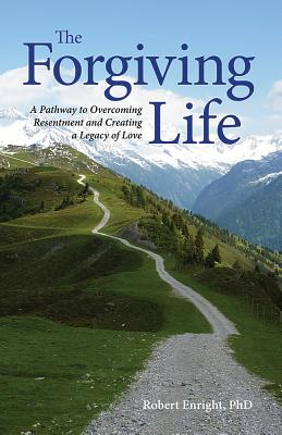 The Forgiving Life: A Pathway to Overcoming Resentment and Creating a Legacy of Love Cover Image