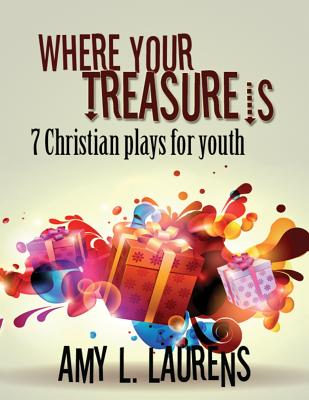 Where Your Treasure Is: 7 Christian Plays For Youth Cover Image
