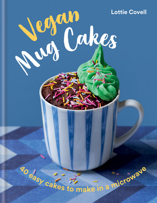 Vegan Mug Cakes: 40 easy cakes to make in a microwave Cover Image