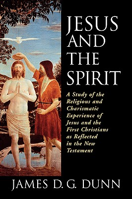 Jesus and the Spirit: A Study of the Religious and Charismatic Experience of Jesus and the First Christians as Reflected in the New Testamen Cover Image