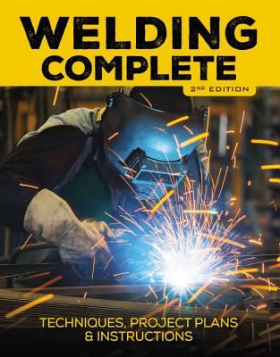 Welding Complete, 2nd Edition: Techniques, Project Plans & Instructions Cover Image